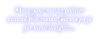 Move your mouse pointer  around this instant karma page  for more insights...